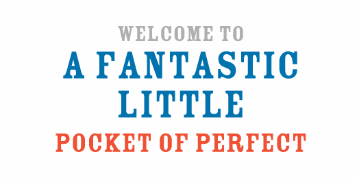 Welcome to a Fantastic Little Pocket of Perfect