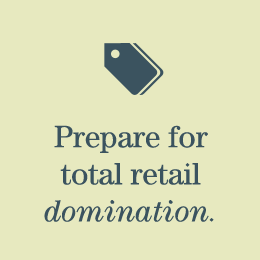 Prepare for total retail domination